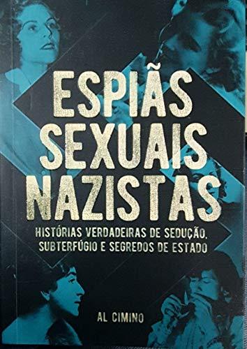 Espiãs Sexuais Nazistas - Histórias Verdadeiras De Sedução, Subterfúgio E Segredos De Estado