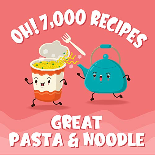 Oh! 7,000 Great Pasta & Noodle Recipes: Best-ever Pasta & Noodle Cookbook for Beginners (Oh! Cookbook) (English Edition)