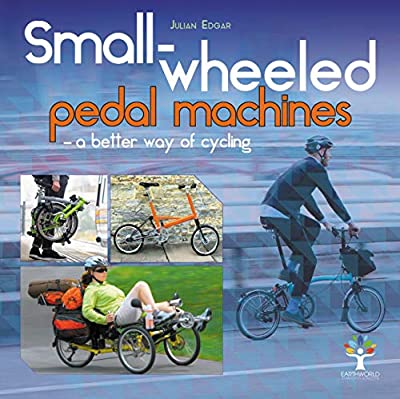 Small-Wheeled Pedal Machines - A Better Way of Cycling
