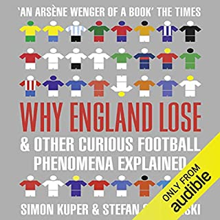 Why England Lose     And Other Curious Football Phenomena Explained              By:                                                                                                                                 Simon Kuper,                                                                                        Stefan Szymanski                               Narrated by:                                                                                                                                 Colin Mace                      Length: 12 hrs and 49 mins     194 ratings     Overall 3.9
