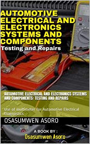 Automotive Electrical and Electronics Systems and Components: Testing and Repairs: Use of multimeter for Automotive Electrical Diagnostics