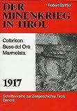 Der Minenkrieg in Tirol - 1917: Colbricon-Buso del Oro - Marmolata (Schriftenreihe zur Zeitgeschichte Tirols) - Robert Striffler