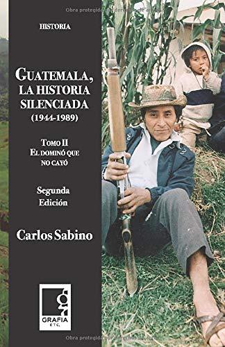 Guatemala, la historia silenciada 1944-1989: Tomo II, El dominó que no cayó