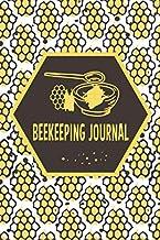 Beekeeping Journal: Beekeeping Journal, Backyard Beekeeping, Beekeeping Journal and Log, Notebook for Beekeepers to Log and Track Beehive Activity