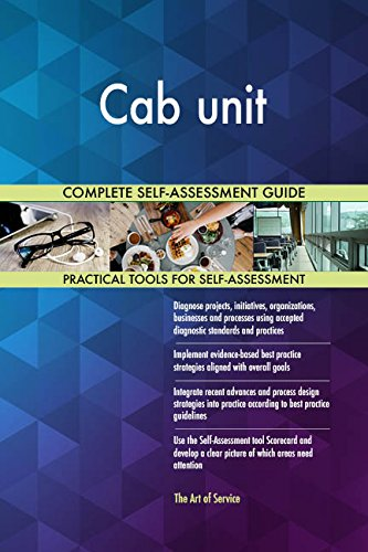 Cab unit All-Inclusive Self-Assessment - More than 700 Success Criteria, Instant Visual Insights, Comprehensive Spreadsheet Dashboard, Auto-Prioritized for Quick Results