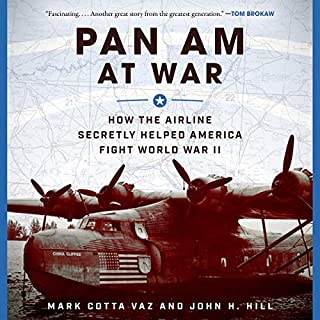Pan Am at War     How the Airline Secretly Helped America Fight World War II              Written by:                                                                                                                                 Mark Cotta Vaz,                                                                                        John H. Hill                               Narrated by:                                                                                                                                 Mike Chamberlain                      Length: 12 hrs and 33 mins     1 rating     Overall 5.0