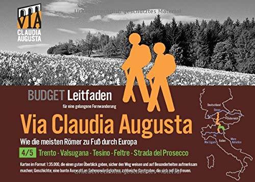 Fern-Wander-Route Via Claudia Augusta 4/5 Altinate Budget: Leit-Faden für eine gelungene Fern-Wanderung (schwarz-weiß): Leit-Faden fr eine gelungene ... Via Claudia Augusta B U D G E T)