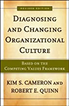Diagnosing and Changing Organizational Culture: Based on the Competing Values Framework (Jossey-Bass Business & Management) by Kim S. Cameron (2005-12-02)