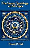 The Secret Teachings of All Ages by Manly P. Hall (2007-10-31)