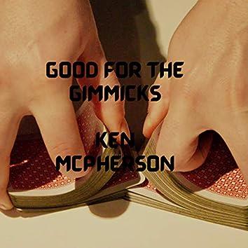 Good for the Gimmicks