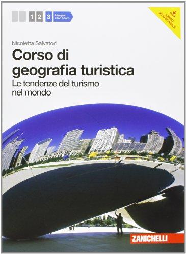 Corso di geografia turistica. Per le Scuole superiori. Con espansione online. Tendenze del turismo nel mondo (Vol. 3)