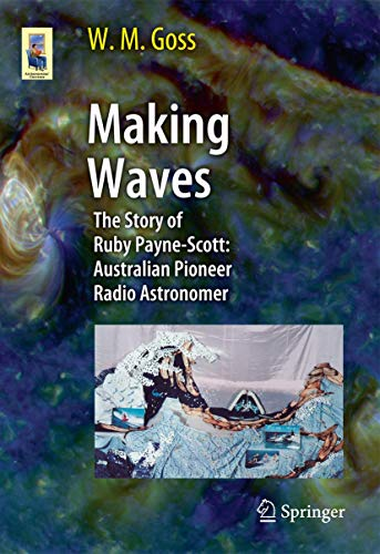 Making Waves: The Story of Ruby Payne-Scott: Australian Pioneer Radio Astronomer (Astronomers' Universe)
