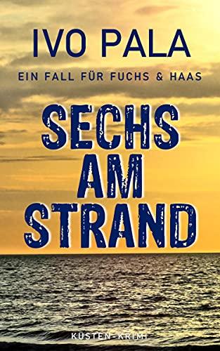 Ein Fall für Fuchs & Haas: Sechs am Strand - Krimi