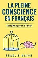 La Pleine Conscience En Français/ Mindfulness In French: Les 10 meilleurs conseils pour surmonter les obsessions et les compulsions en utilisant la pleine conscience