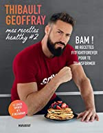 Mes recettes healthy #2 - BAM ! 80 recettes fitfightforever pour te transformer de Thibault Geoffray