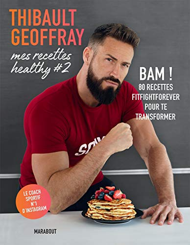 Mes recettes healthy #2: BAM ! 80 recettes fitfightforever pour te transformer