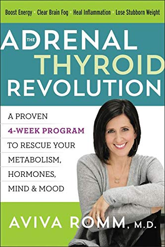 Romm, A: Adrenal Thyroid Revolution: A Proven 4-Week Program to Rescue Your Metabolism, Hormones, Mind & Mood