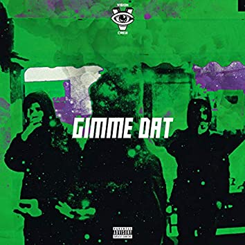 Gimme Dat (feat. WhackEye, Ezro)