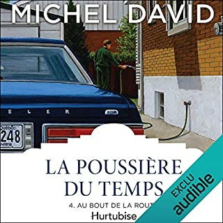 La Poussière du temps - Tome 4     Au bout de la route              Written by:                                                                                                                                 Michel David                               Narrated by:                                                                                                                                 Guy Lafrance                      Length: 10 hrs and 35 mins     1 rating     Overall 5.0