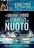 Il grande libro degli esercizi di nuoto. Stili, virate, partenze e arrivi. 176 esercizi pe...