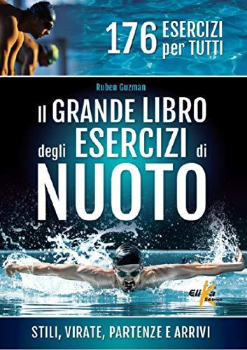 Il grande libro degli esercizi di nuoto. Stili, virate, partenze e arrivi. 176 esercizi per tutti