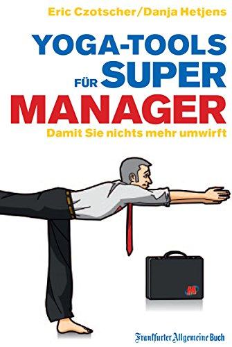 Yoga-Tools für Super-Manager: Damit Sie nichts mehr umwirft (German Edition)