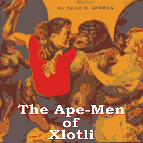 The Ape Men of Xlotli audiobook cover art