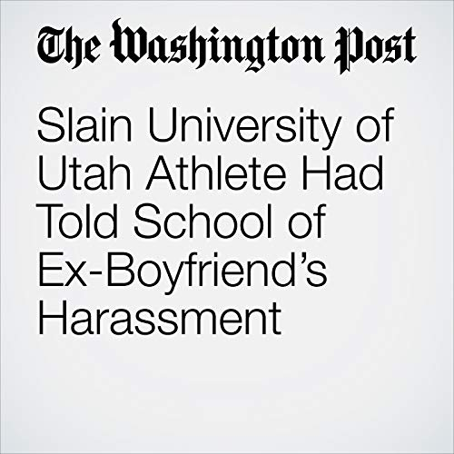 Slain University of Utah Athlete Had Told School of Ex-Boyfriend's Harassment copertina