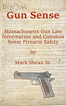 Gun Sense: Massachusetts Gun Law Information and Common Sense Firearm Safety by [Mark Shean Sr.]
