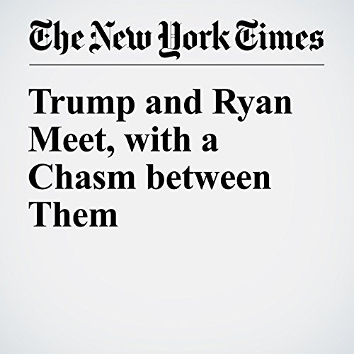 Trump and Ryan Meet, with a Chasm between Them cover art