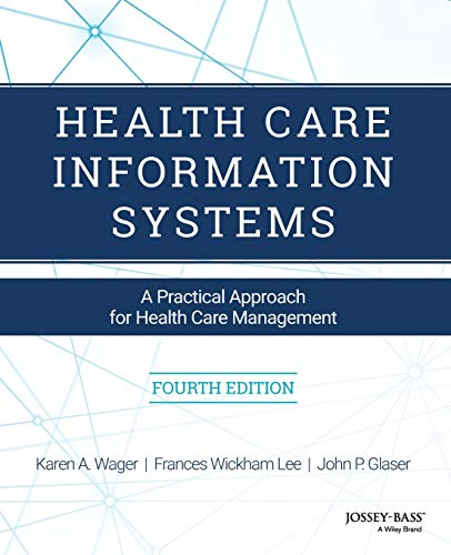 Compare Textbook Prices for Health Care Information Systems: A Practical Approach for Health Care Management 4 Edition ISBN 0001119337186 by Wager, Karen A.,Lee, Frances W.,Glaser, John P.