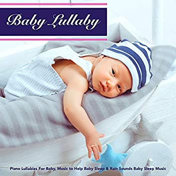 Baby Lullaby: Piano Lullabies For Baby, Music to Help Baby Sleep & Rain Sounds Baby Sleep Music
