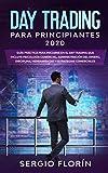 Day Trading Para Principiantes 2020: Guía Práctica Para Iniciarse en el Day Trading...
