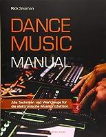 Dance Music Manual: Alle Techniken und Werkzeuge fuer die elektronische Musikproduktion