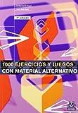 MIL EJERCICIOS Y JUEGOS CON MATERIAL ALTERNATIVO (Educación Física / Pedagogía / Juegos)
