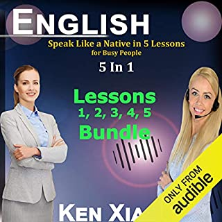 English: Speak Like a Native in 5 Lessons for Busy People, 5 in 1                   De :                                                                                                                                 Ken Xiao                               Lu par :                                                                                                                                 Ken Xiao                      Durée : 9 h et 49 min     1 notation     Global 4,0