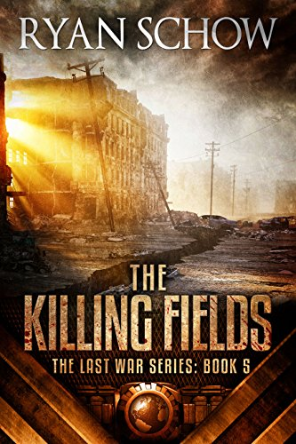 The Killing Fields: A Post-Apocalyptic EMP Survivor Thriller (The Last War Series Book 5)