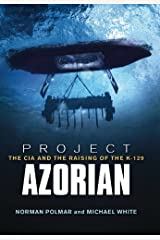 Project Azorian: The CIA and the Raising of the K-129 Kindle Edition