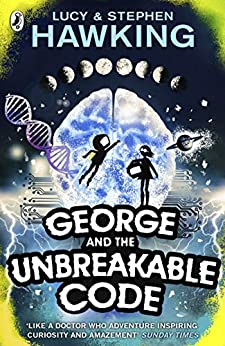 George and the Unbreakable Code: George and Annie are heading out of this world to save the universe (George's Secret Key to the Universe) by [Lucy Hawking, Stephen Hawking]