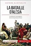 La bataille d'Alésia: La défaite de Vercingétorix et de la Gaule face à César (Grandes Batailles t. 17) (French Edition)