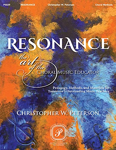 Compare Textbook Prices for Resonance: The Art of the Choral Music Educator - Pedagogy, Methods, and Materials for Tomorrow's Outstanding Music Teachers Bk/Online Media  ISBN 9781950736010 by Peterson,Dr. Christopher W.