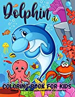 Dolphin Coloring Book: Dolphins Coloring Book For Kids - Boys And Girls 40 Fun Coloring Pages With Amazing Dolphins And Ocean Animals