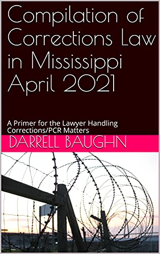 Compilation of Corrections Law in Mississippi April 2021: A Primer for the Lawyer Handling Corrections/PCR Matters (English Edition)