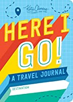 Here I Go!: A Travel Journal