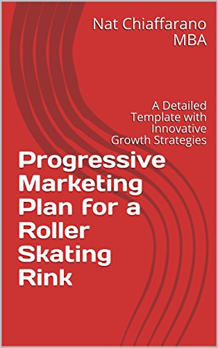 Progressive Marketing Plan for a Roller Skating Rink: A Detailed Template with Innovative Growth Strategies (English Edition)
