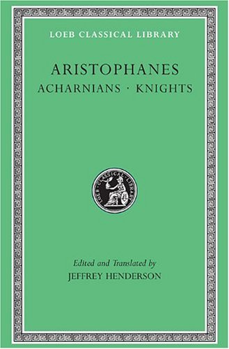 Acharnians / Knights (Loeb Classical Library)