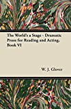 The World's a Stage - Dramatic Prose for Reading and Acting, Book VI