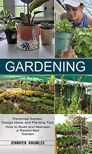Gardening: Perennial Garden Design Ideas and Planting Tips (How to Build and Maintain a Raised Bed Garden) (English Edition)