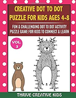 Creative Dot To Dot For Kids Ages 4-8: Fun & Challenging Dot to Dot Activity Puzzle Game For Kids To Connect & Learn (Vol....