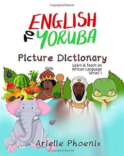 Compare Textbook Prices for English to Yoruba Picture Dictionary: Learn & Teach An African Language Book 1 Learn & Teach An African Language Book 1 Yoruba  ISBN 9781701629851 by Phoenix, Arielle